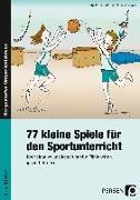 Cover-Bild zu 77 kleine Spiele für den Sportunterricht von Kordelle-Elfner, Katja
