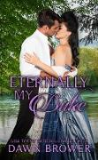 Cover-Bild zu Brower, Dawn: Eternally My Duke (Ever Beloved, #4) (eBook)