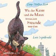Cover-Bild zu Wie der Kater und die Maus trotzdem Freunde wurden (Audio Download) von Sepúlveda, Luis