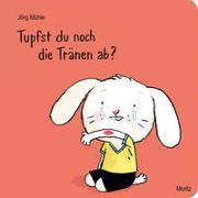 Cover-Bild zu Mühle, Jörg: Tupfst du noch die Tränen ab