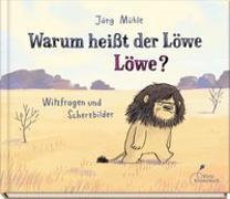 Cover-Bild zu Mühle, Jörg: Warum heißt der Löwe Löwe?