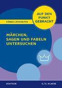 Cover-Bild zu Königs Lernhilfen: Auf den Punkt gebracht: Märchen, Sagen und Fabeln untersuchen - Klasse 5/6 - Deutsch von Althoff, Christiane