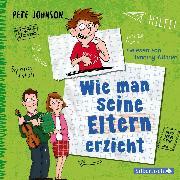 Cover-Bild zu Johnson, Pete: Wie man seine Eltern erzieht (Eltern 1) (Audio Download)