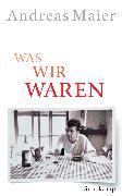 Cover-Bild zu Maier, Andreas: Was wir waren (eBook)
