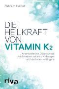 Cover-Bild zu Die Heilkraft von Vitamin K2 von Hirscher, Petra