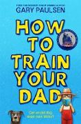 Cover-Bild zu How to Train Your Dad (eBook) von Paulsen, Gary