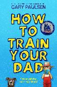 Cover-Bild zu How to Train Your Dad von Paulsen, Gary