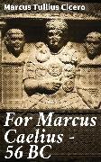 Cover-Bild zu For Marcus Caelius - 56 BC (eBook) von Cicero, Marcus Tullius