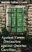Cover-Bild zu Against Verres - Divination against Quintus Caecilius (eBook) von Cicero, Marcus Tullius