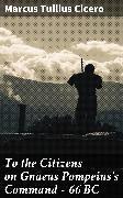 Cover-Bild zu To the Citizens on Gnaeus Pompeius's Command - 66 BC (eBook) von Cicero, Marcus Tullius