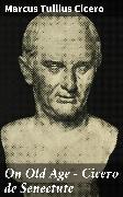 Cover-Bild zu On Old Age - Cicero de Senectute (eBook) von Cicero, Marcus Tullius