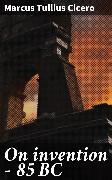 Cover-Bild zu On invention - 85 BC (eBook) von Cicero, Marcus Tullius