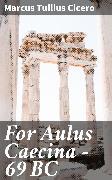 Cover-Bild zu For Aulus Caecina - 69 BC (eBook) von Cicero, Marcus Tullius
