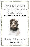 Cover-Bild zu Marcus Tullius Cicero: Über die Kunst des Nachdenkens über Gott (eBook) von Freeman, Philip