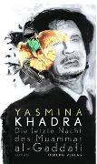 Cover-Bild zu Die letzte Nacht des Muammar al-Gaddafi von Khadra, Yasmina