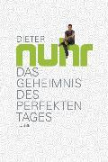 Cover-Bild zu Das Geheimnis des perfekten Tages von Nuhr, Dieter