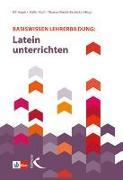 Cover-Bild zu Basiswissen Lehrerbildung: Latein unterrichten von Kipf, Stefan