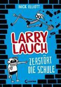 Cover-Bild zu Larry Lauch zerstört die Schule von Elliott, Mick