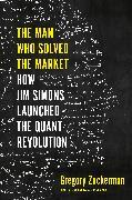 Cover-Bild zu The Man Who Solved the Market von Zuckerman, Gregory