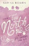 Cover-Bild zu True North - Kein Für immer ohne dich von Bowen, Sarina