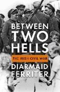 Cover-Bild zu Between Two Hells (eBook) von Ferriter, Diarmaid