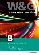Cover-Bild zu W&G anwenden und verstehen, B-Profil, 1. Semester, Bundle mit digitalen Lösungen von KV Bildungsgruppe Schweiz