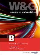 Cover-Bild zu W&G anwenden und verstehen, B-Profil, 4. Semester, Bundle ohne Lösungen von KV Bildungsgruppe Schweiz (Hrsg.)