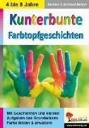 Cover-Bild zu Kunterbunte Farbtopfgeschichten (eBook) von Berger, Barbara