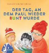 Cover-Bild zu Fritsch, Marlene: Der Tag, an dem Paul wieder bunt wurde - und herausfand, warum Vorurteile was für Schwarz-weiß-Denker sind
