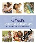 Cover-Bild zu Jo Frost's Complete Toddler Care von Frost, Jo