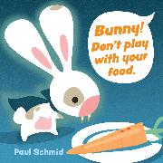 Cover-Bild zu Bunny! Don't Play with Your Food von Schmid, Paul