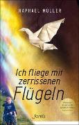 Cover-Bild zu Ich fliege mit zerrissenen Flügeln von Müller, Raphael