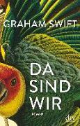 Cover-Bild zu Da sind wir von Swift, Graham