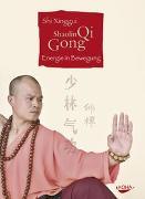 Cover-Bild zu Shaolin Qi Gong. Energie in Bewegung (Gebundene Ausgabe) von Xinggui, Shi
