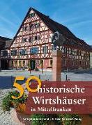 Cover-Bild zu 50 historische Wirtshäuser in Mittelfranken von Gürtler, Franziska