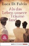 Cover-Bild zu Fulvio, Luca Di: XXL-Leseprobe: Als das Leben unsere Träume fand (eBook)