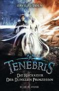 Cover-Bild zu Rudden, Dave: Tenebris - Die Rückkehr der dunklen Prinzessin