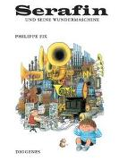 Cover-Bild zu Fix, Philippe: Serafin und seine Wundermaschine