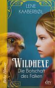 Cover-Bild zu Kaaberbøl, Lene: Wildhexe - Die Botschaft des Falken