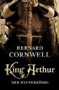 Cover-Bild zu Cornwell, Bernard: King Arthur: Der Winterkönig (eBook)