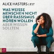 Cover-Bild zu Hasters, Alice: Was weiße Menschen nicht über Rassismus hören wollen