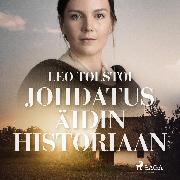 Cover-Bild zu Tolstoi, Leo: Johdatus äidin historiaan (Audio Download)