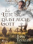 Cover-Bild zu Tolstoi, Leo: Wo Liebe ist, da ist auch Gott (eBook)