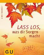 Cover-Bild zu Engelbrecht, Sigrid: Lass los, was Dir Sorgen macht (eBook)