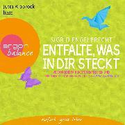 Cover-Bild zu Engelbrecht, Sigrid: Entfalte, was in dir steckt - Verborgene Fähigkeiten entdecken und persönliche Stärken entfalten (Audio Download)