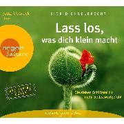 Cover-Bild zu Engelbrecht, Sigrid: Lass los, was dich klein macht - Die sieben Schlüssel zu mehr Selbstwertgefühl (Audio Download)