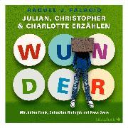 Cover-Bild zu Palacio, R.J.: Wunder. Julian, Christopher und Charlotte erzählen (Audio Download)