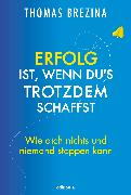 Cover-Bild zu Brezina, Thomas: Erfolg ist, wenn du's trotzdem schaffst (eBook)