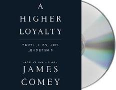 Cover-Bild zu Comey, James: A Higher Loyalty: Truth, Lies, and Leadership