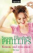 Cover-Bild zu Phillips, Susan Elizabeth: Komm, und küss mich!
